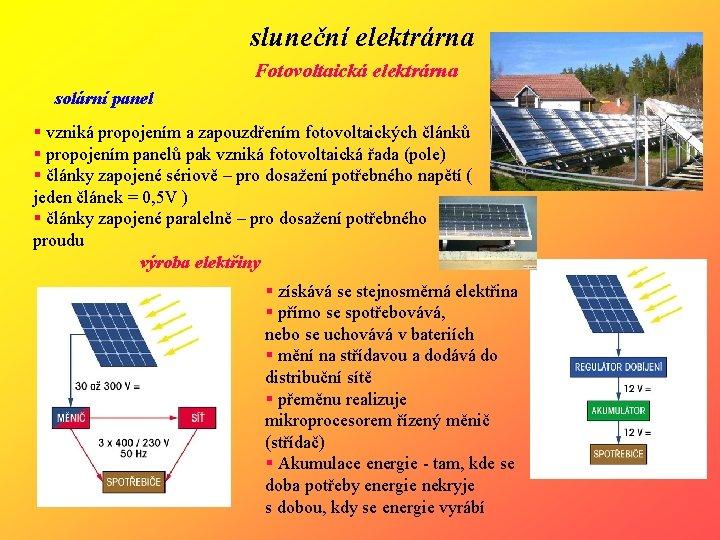 sluneční elektrárna Fotovoltaická elektrárna solární panel § vzniká propojením a zapouzdřením fotovoltaických článků §