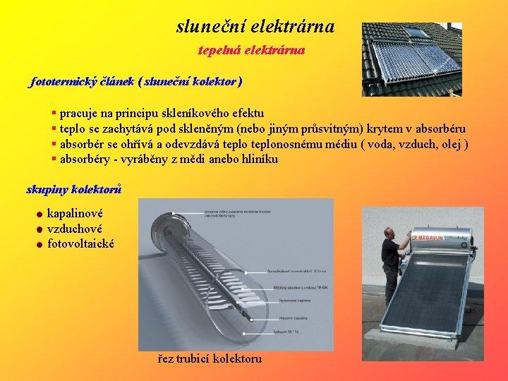 sluneční elektrárna tepelná elektrárna fototermický článek ( sluneční kolektor ) § pracuje na principu
