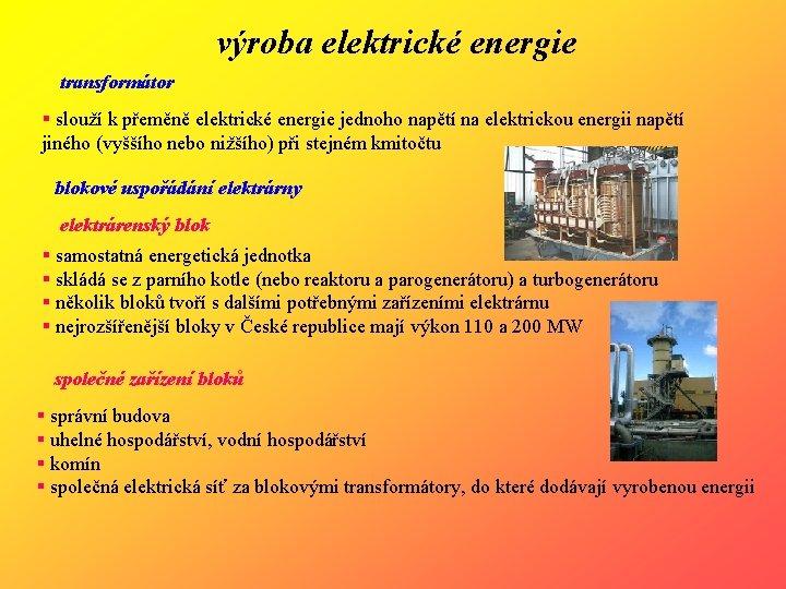 výroba elektrické energie transformátor § slouží k přeměně elektrické energie jednoho napětí na elektrickou