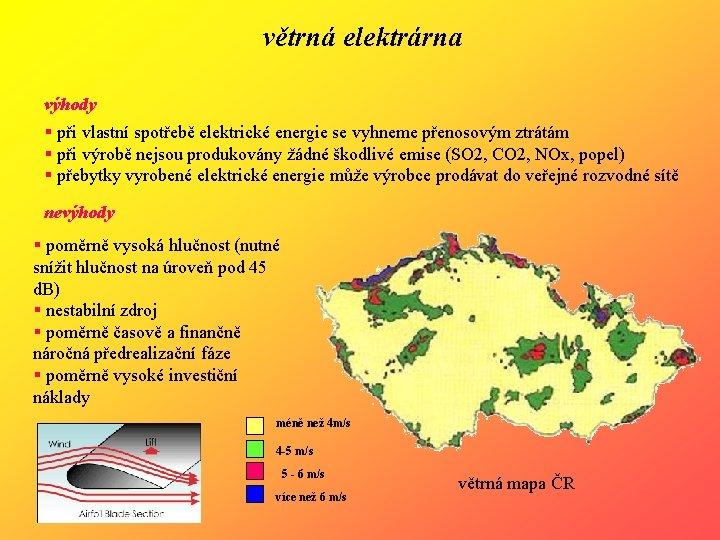 větrná elektrárna výhody § při vlastní spotřebě elektrické energie se vyhneme přenosovým ztrátám §
