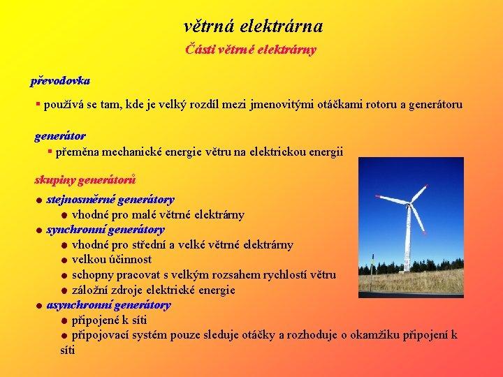 větrná elektrárna Části větrné elektrárny převodovka § používá se tam, kde je velký rozdíl