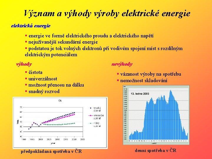 Význam a výhody výroby elektrické energie elektrická energie § energie ve formě elektrického proudu