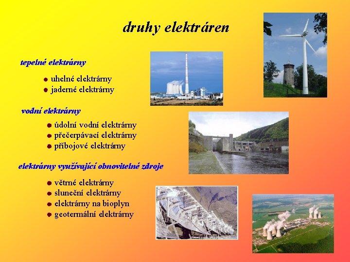 druhy elektráren tepelné elektrárny uhelné elektrárny jaderné elektrárny vodní elektrárny údolní vodní elektrárny přečerpávací