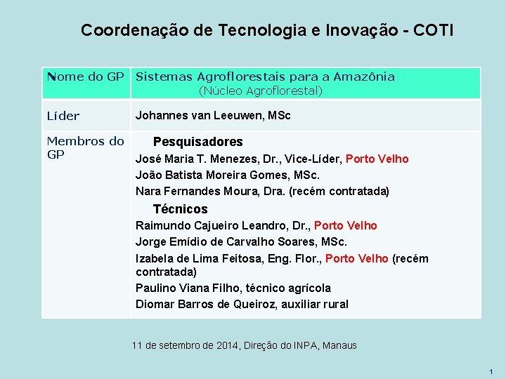 Coordenação de Tecnologia e Inovação - COTI Nome do GP Sistemas Agroflorestais para a