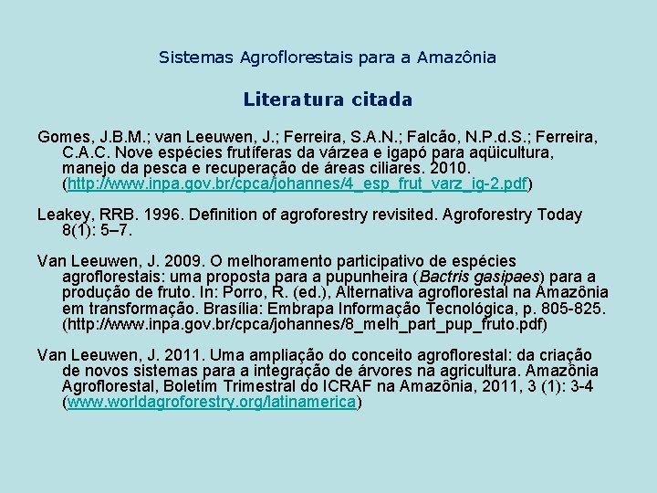 Sistemas Agroflorestais para a Amazônia Literatura citada Gomes, J. B. M. ; van Leeuwen,