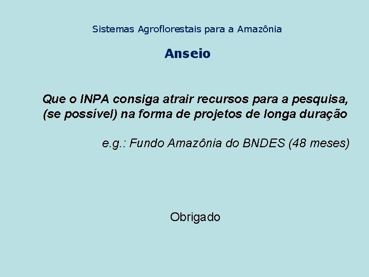 Sistemas Agroflorestais para a Amazônia Anseio Que o INPA consiga atrair recursos para a