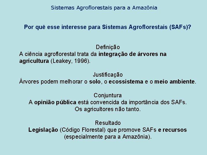 Sistemas Agroflorestais para a Amazônia Por quê esse interesse para Sistemas Agroflorestais (SAFs)? Definição