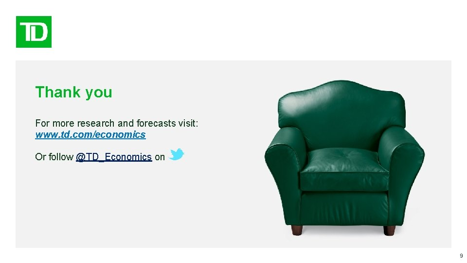 Thank you For more research and forecasts visit: www. td. com/economics Or follow @TD_Economics