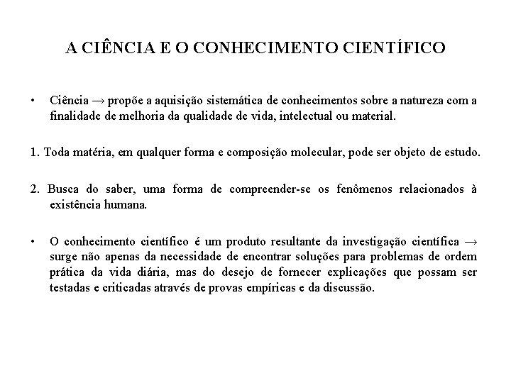 A CIÊNCIA E O CONHECIMENTO CIENTÍFICO • Ciência → propõe a aquisição sistemática de