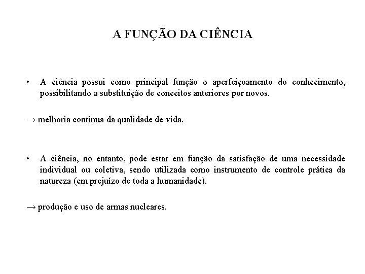 A FUNÇÃO DA CIÊNCIA • A ciência possui como principal função o aperfeiçoamento do