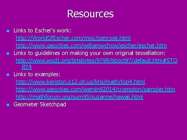 Resources n n Links to Escher's work: http: //World. Of. Escher. com/misc/penrose. html http: