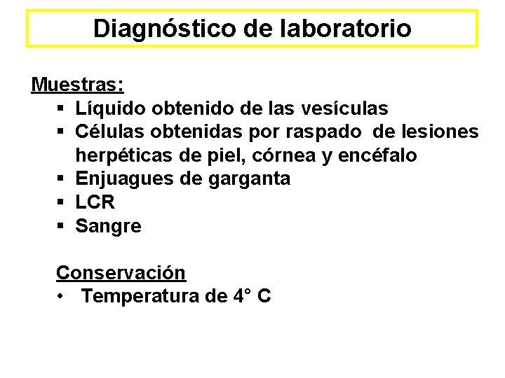 Diagnóstico de laboratorio Muestras: § Líquido obtenido de las vesículas § Células obtenidas por