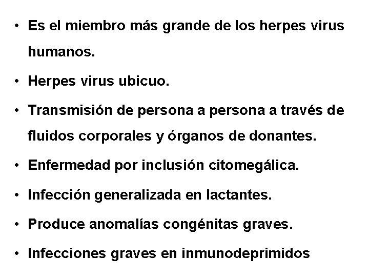 • Es el miembro más grande de los herpes virus humanos. • Herpes