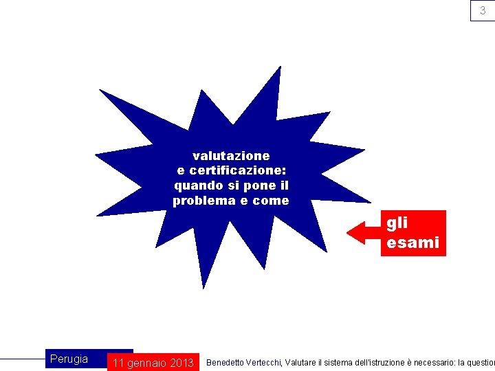 3 valutazione e certificazione: quando si pone il problema e come gli esami Perugia