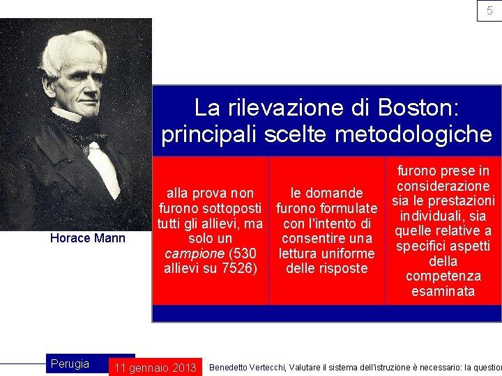 5 La rilevazione di Boston: principali scelte metodologiche Horace Mann Perugia furono prese in