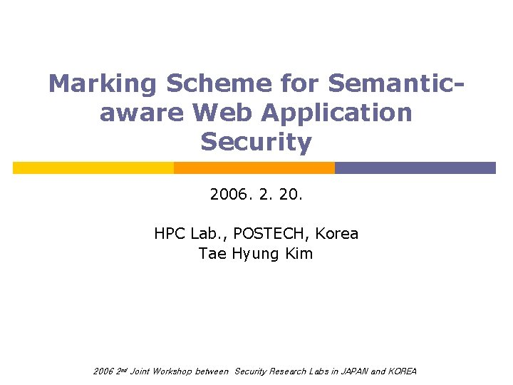 Marking Scheme for Semanticaware Web Application Security 2006. 2. 20. HPC Lab. , POSTECH,