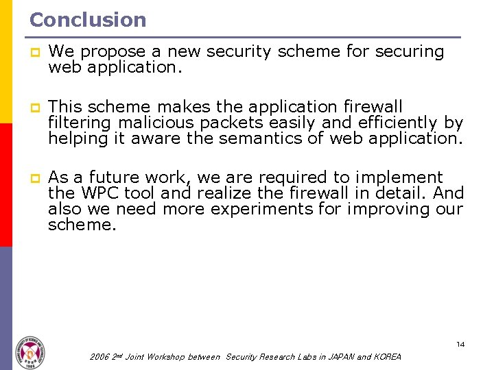 Conclusion p We propose a new security scheme for securing web application. p This