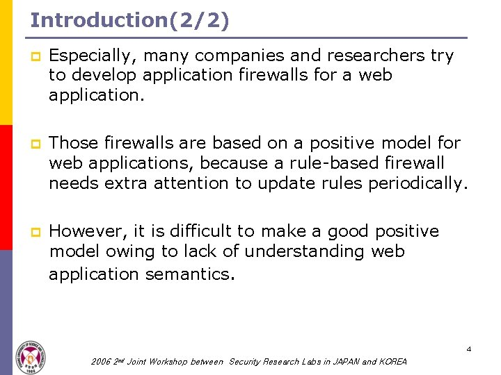 Introduction(2/2) p Especially, many companies and researchers try to develop application firewalls for a