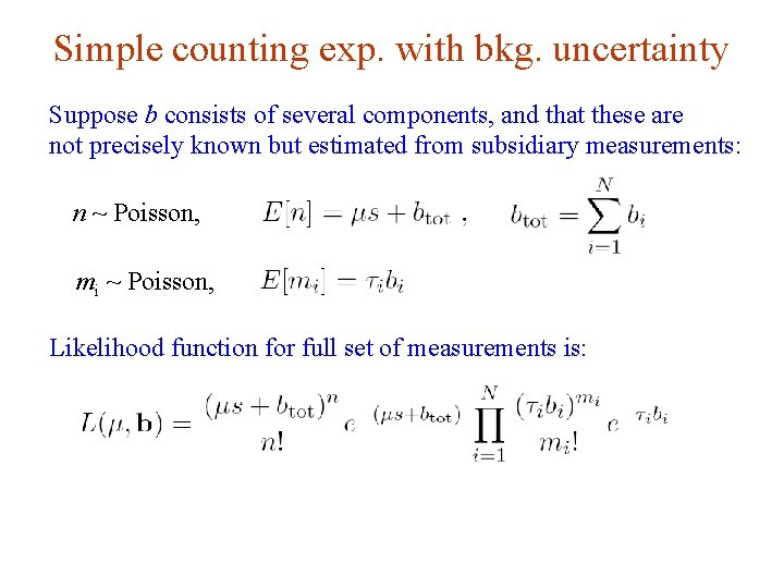Simple counting exp. with bkg. uncertainty Suppose b consists of several components, and that