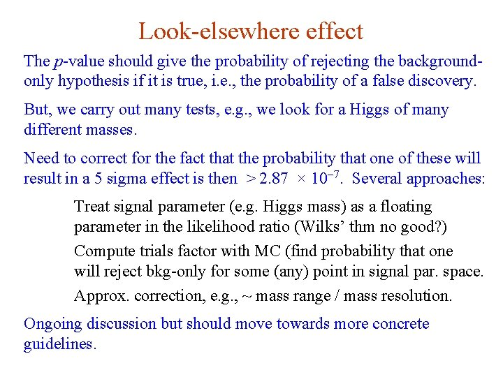 Look-elsewhere effect The p-value should give the probability of rejecting the backgroundonly hypothesis if