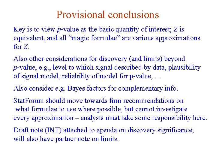 Provisional conclusions Key is to view p-value as the basic quantity of interest; Z