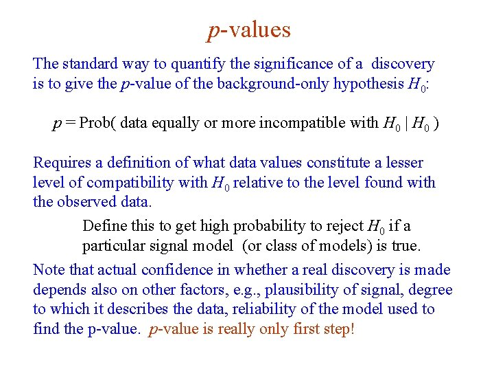 p-values The standard way to quantify the significance of a discovery is to give