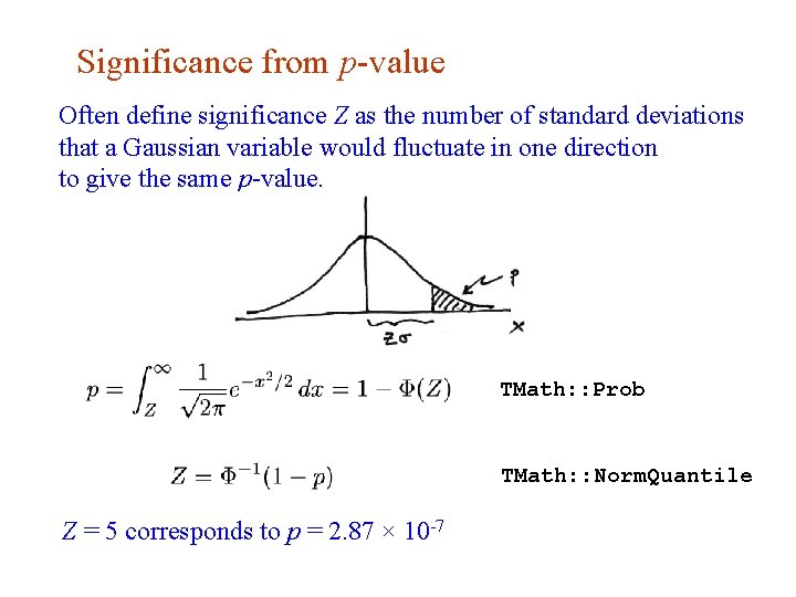 Significance from p-value Often define significance Z as the number of standard deviations that