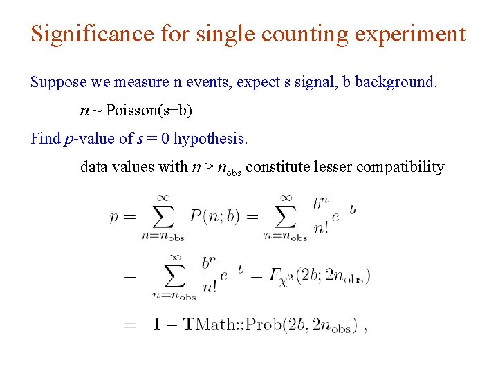 Significance for single counting experiment Suppose we measure n events, expect s signal, b