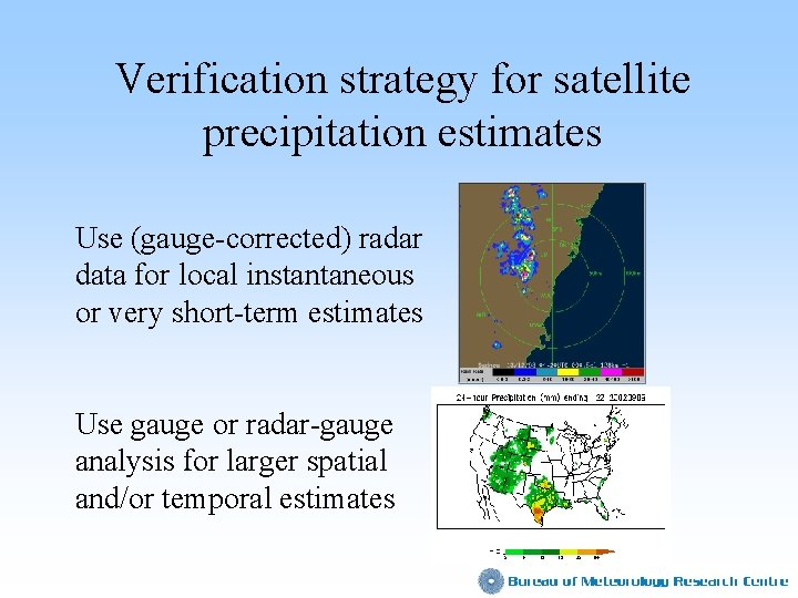 Verification strategy for satellite precipitation estimates Use (gauge-corrected) radar data for local instantaneous or