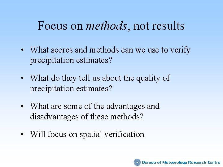 Focus on methods, not results • What scores and methods can we use to