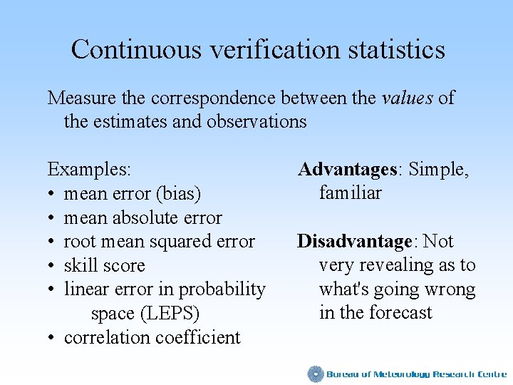 Continuous verification statistics Measure the correspondence between the values of the estimates and observations