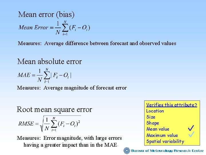 Mean error (bias) Measures: Average difference between forecast and observed values Mean absolute error