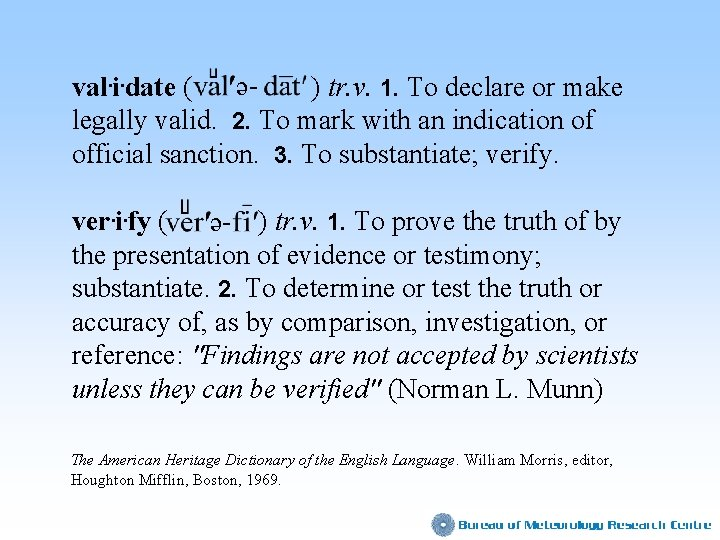 val. i. date ( ) tr. v. 1. To declare or make legally valid.