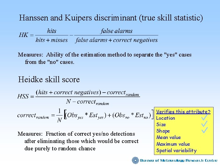 Hanssen and Kuipers discriminant (true skill statistic) Measures: Ability of the estimation method to