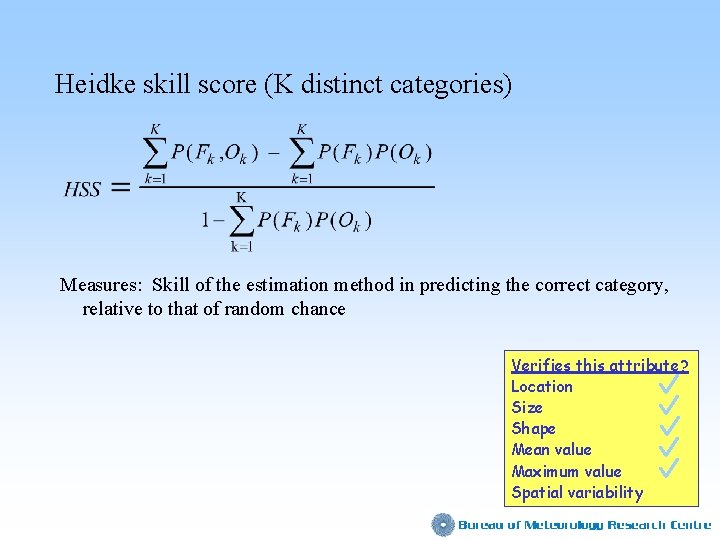 Heidke skill score (K distinct categories) Measures: Skill of the estimation method in predicting