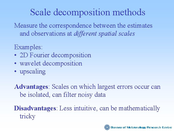 Scale decomposition methods Measure the correspondence between the estimates and observations at different spatial