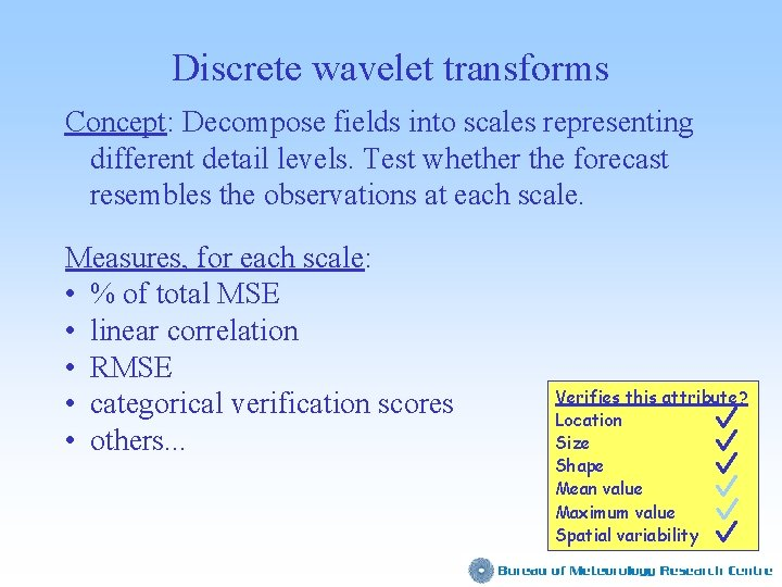 Discrete wavelet transforms Concept: Decompose fields into scales representing different detail levels. Test whether