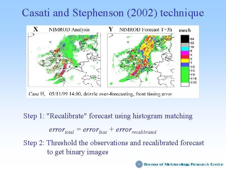 "Casati and Stephenson (2002) technique Step 1: ""Recalibrate"" forecast using histogram matching errortotal ="
