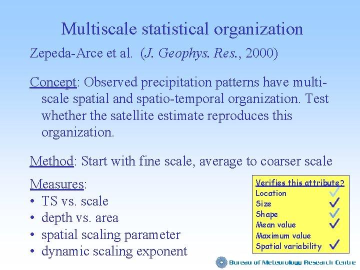 Multiscale statistical organization Zepeda-Arce et al. (J. Geophys. Res. , 2000) Concept: Observed precipitation