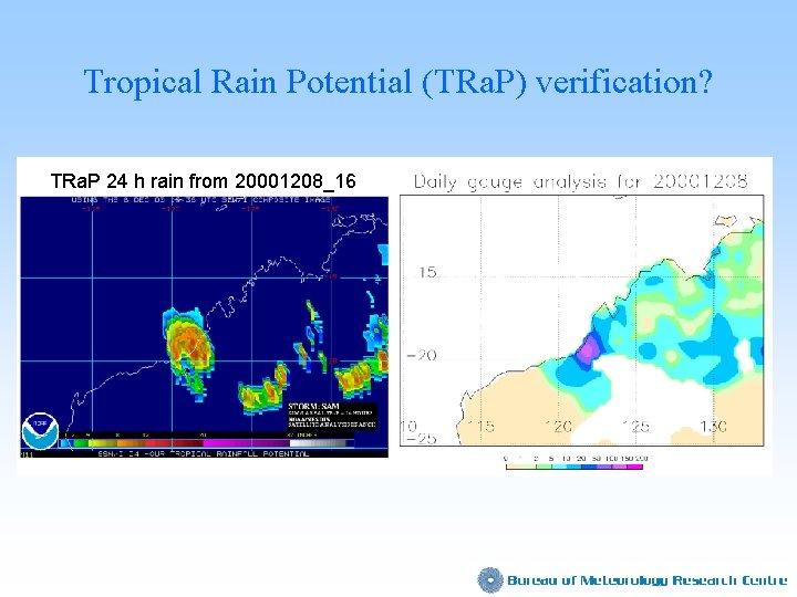 Tropical Rain Potential (TRa. P) verification? TRa. P 24 h rain from 20001208_16