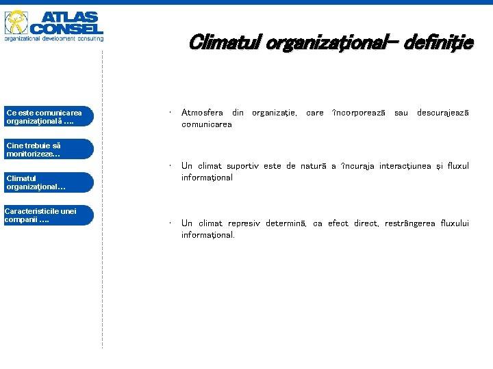 Climatul organizaţional- definiţie Ce este comunicarea organizaţională …. • Atmosfera din organizaţie, care încorporează