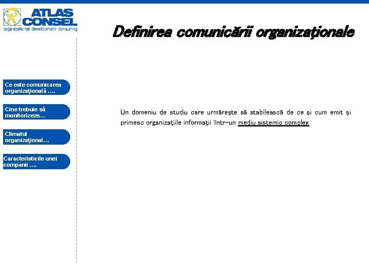 Definirea comunicării organizaţionale Ce este comunicarea organizaţională …. Cine trebuie să monitorizeze… Climatul organizaţional…