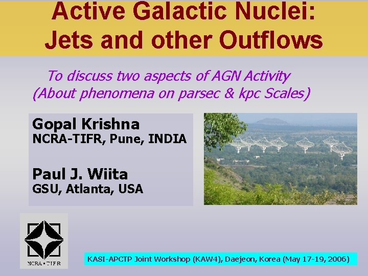 Active Galactic Nuclei: Jets and other Outflows To discuss two aspects of AGN Activity