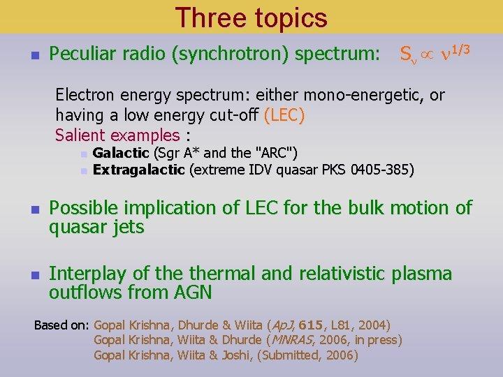 Three topics n Peculiar radio (synchrotron) spectrum: Sn n 1/3 Electron energy spectrum: either