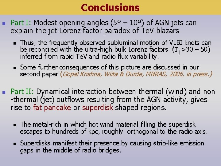 Conclusions n Part I: Modest opening angles (5º – 10º) of AGN jets can