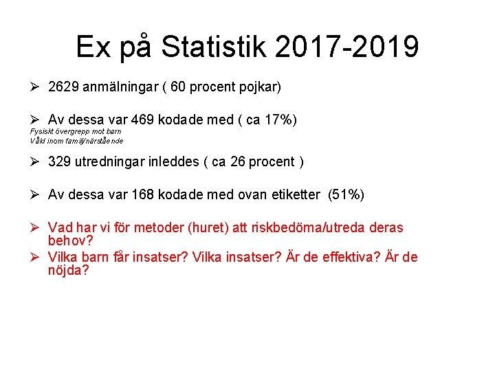 Ex på Statistik 2017 -2019 Ø 2629 anmälningar ( 60 procent pojkar) Ø Av