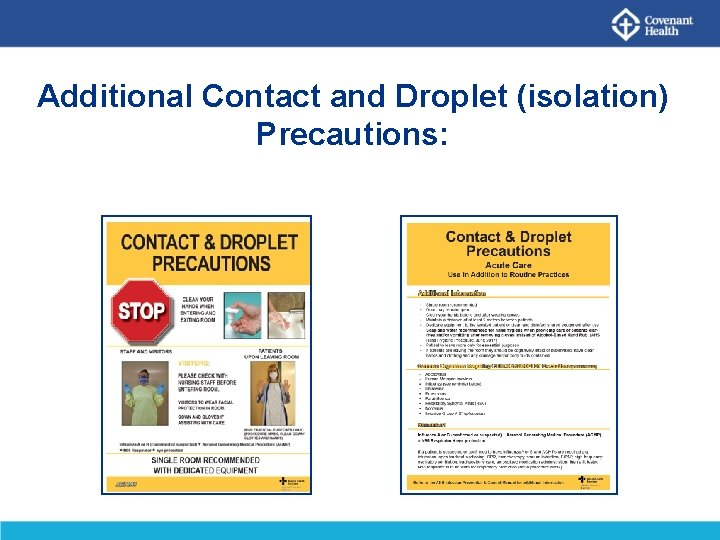 Additional Contact and Droplet (isolation) Precautions: