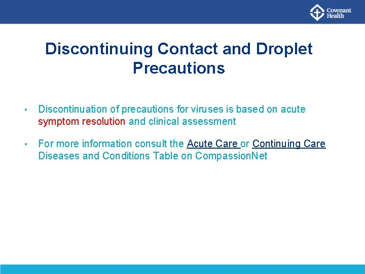 Discontinuing Contact and Droplet Precautions • Discontinuation of precautions for viruses is based on
