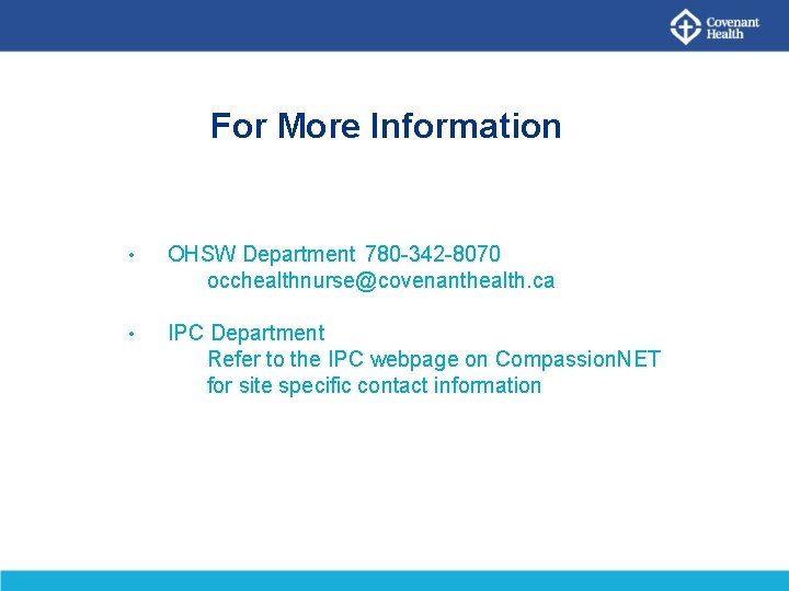 For More Information • OHSW Department 780 -342 -8070 occhealthnurse@covenanthealth. ca • IPC Department
