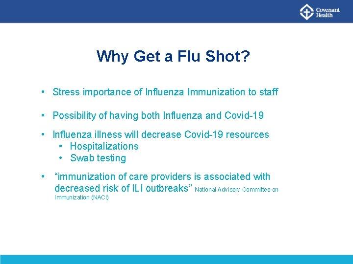 Why Get a Flu Shot? • Stress importance of Influenza Immunization to staff •